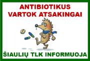 Antibiotikus vartok atsakingai